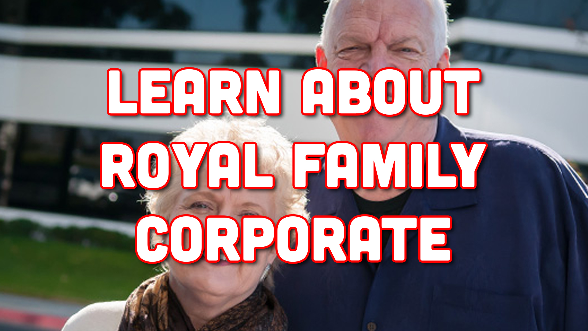Learn About Royal Family Corporate